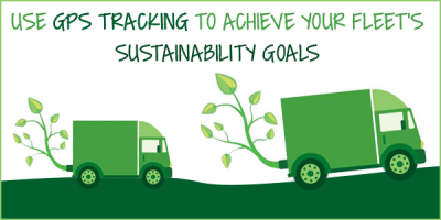 Use GPS Tracking to Achieve Your Fleet's Sustainability Goals