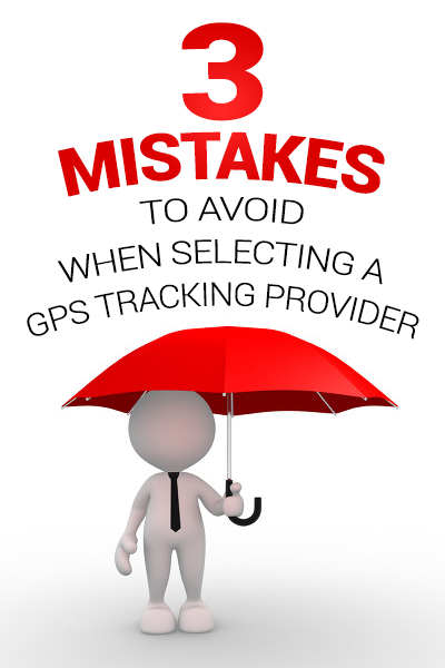 3 Mistakes to Avoid when Selecting a GPS Tracking Provider