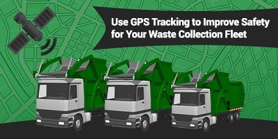 Use GPS Tracking to Improve Safety for Your Waste Collection Fleet